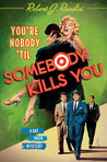You're Nobody 'Til Somebody Kills You: A Rat Pack Mystery
