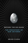Before the Big Bang: The Prehistory of Our Universe