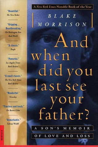And when did you last see your father?: A Son's Memoir of Love and Loss