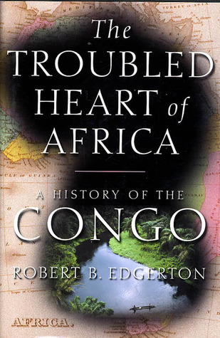 The Troubled Heart of Africa by Robert Edgerton