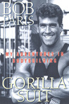 Gorilla Suit: My Adventures In Bodybuilding