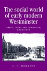 The Social World of Early Modern Westminster: Abbey, Court and Community, 1525-1640