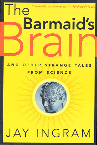 The Barmaid's Brain: And Other Strange Tales from Science