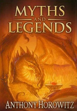 Myths and Legends by Anthony Horowitz