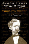 Ambrose Bierce's Write It Right: The Celebrated Cynic's Language Peeves Deciphered, Appraised, and Annotated for 21st-Century Readers