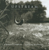 Charles Lindsay: Upstream: Fly-Fishing in the American West