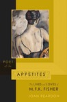 Poet of the Appetites: The Lives and Loves of M.F.K. Fisher