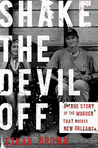 Shake the Devil Off: A True Story of the Murder that Rocked New Orleans