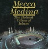 Mecca the Blessed, Medina the Radiant by Ali Kazuyoshi Nomachi