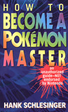 How to Become a Pokemon Master: An Unauthorized Guide-Not Endorsed By Nintendo