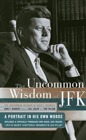 Uncommon Wisdom of John F. Kennedy by John F. Kennedy