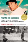 Praying for Gil Hodges: A Memoir of the 1955 World Series and One Family's Love of the Brooklyn Dodgers
