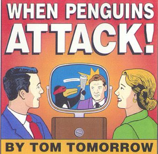 When Penguins Attack! by Tom Tomorrow