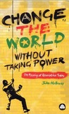 Change the World Without Taking Power: The Meaning of Revolution Today