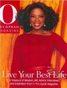 Live Your Best Life: A Treasury of Wisdom, Wit, Advice, Interviews and Inspiration from O, The Oprah Magazine