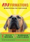 Arffirmations: Meditations for Your Dog