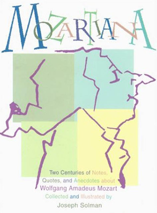 Mozartiana: Two Centuries of Notes, Quotes, and Anecdotes about Wolfgang Amadeus Mozart