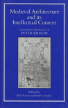 Medieval Architecture and Its Intellectual Context