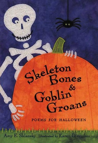 Skeleton Bones and Goblin Groans by Amy E. Sklansky