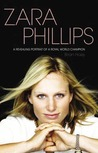 Zara Phillips The Biography An Intimate Portrait of a Royal World Champion