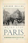 Metro Stop Paris: An Underground History of the City of Light