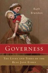 Governess: The Lives and Times of the Real Jane Eyres