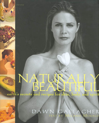 Naturally Beautiful: Earth's Secrets and Recipes for Skin, Body and Spirit
