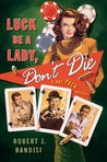 Luck Be a Lady, Don't Die: A Rat Pack Mystery