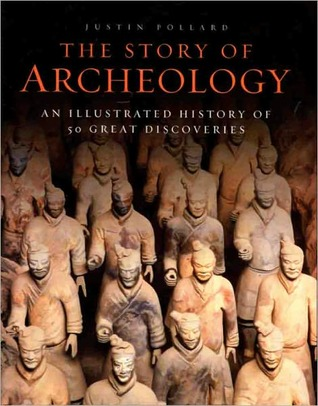 The Story of Archeology by Justin Pollard