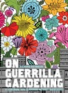 On Guerrilla Gardening: The Why, What, and How of Cultivating Neglected Public Space