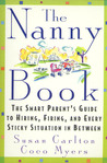 The Nanny Book: The Smart Parent's Guide to Hiring, Firing, and Every Sticky Situation in Between