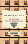 The Book of William: How Shakespeare's First Folio Conquered the World