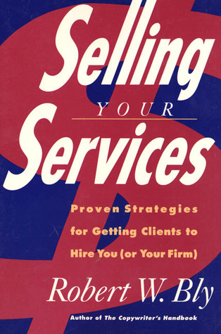 Selling Your Services: Proven Strategies for Getting Clients to Hire You [or Your Firm]