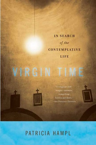 Virgin Time : In Search of the Contemplative Life by