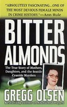 Bitter Almonds: The True Story of Mothers, Daughters, and the Seattle Cyanide Murders
