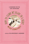 How to Climb Mt. Blanc in a Skirt: A Handbook for the Lady Adventurer