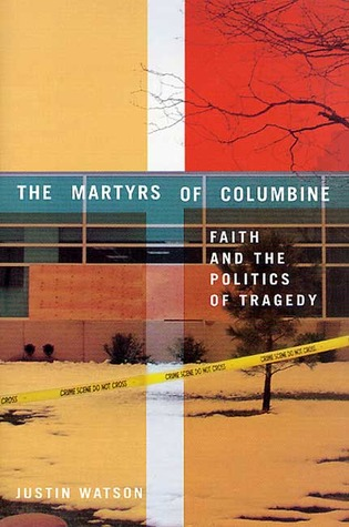 The Martyrs of Columbine: Faith and the Politics of Tragedy
