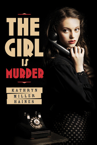 The Girl is Murder by Kathryn Miller Haines