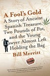 A Fool's Gold: A Story of Ancient Spanish Treasure, Two Pounds of Pot and the Young Lawyer Almost Left Holding the Bag