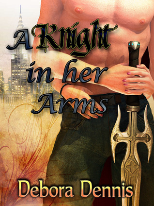 A Knight in Her Arms by Debora Dennis