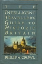 The Intelligent Traveller's Guide to Historic Britain by Philip A. Crowl
