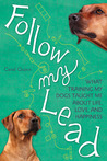 Follow My Lead: What Training My Dogs Taught Me about Life, Love, and Happiness