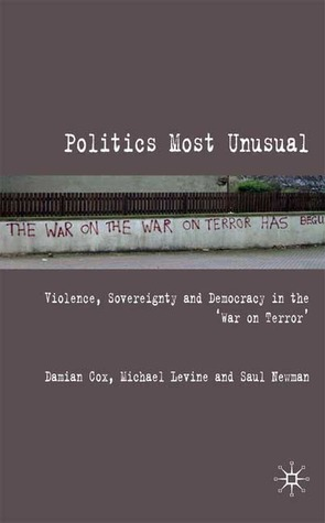 Politics Most Unusual: Violence, Sovereignty and Democracy in the `War on Terror'