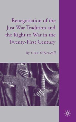 Renegotiation of the Just War Tradition and the Right to War in the Twenty-First Century