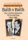 Ba'th Versus Ba'th: The Conflict Between Syria and Iraq, 1968-1989