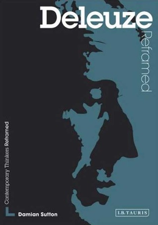 Deleuze Reframed: A Guide for the Arts Student (Contemporary Thinkers Reframed)