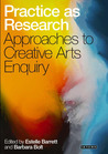 Practice as Research: Approaches to Creative Arts Enquiry