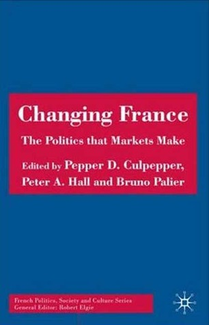 Changing France: The Politics that Markets Make
