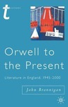 Orwell to the Present: Literature in England, 1945-2000
