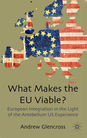 What Makes the EU Viable? European Integration in the Light of the Antebellum US Experience